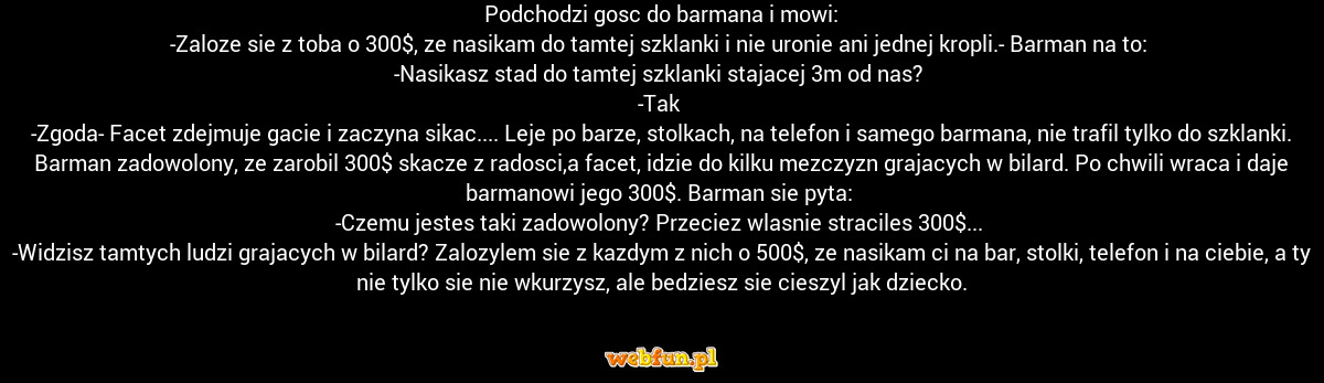 Podchodzi gosc do barmana i mowi Dowcip #48209